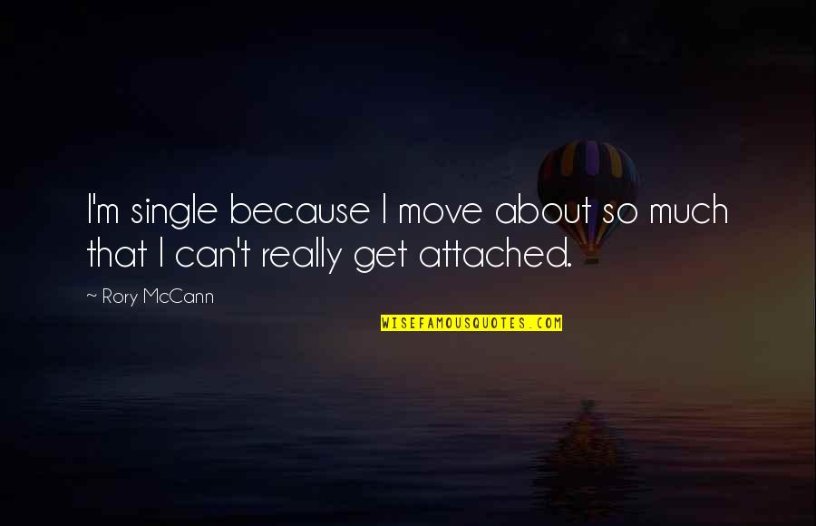 I Get Attached Quotes By Rory McCann: I'm single because I move about so much