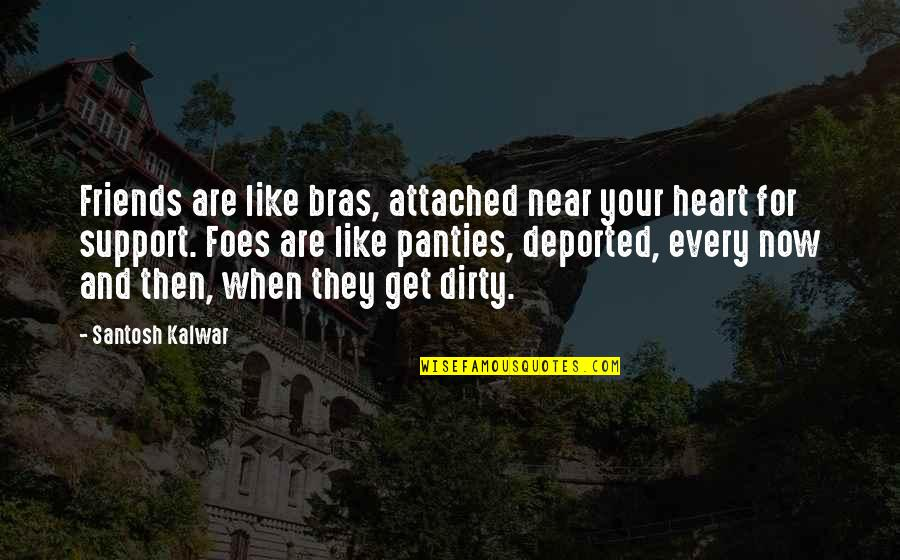 I Get Attached Quotes By Santosh Kalwar: Friends are like bras, attached near your heart