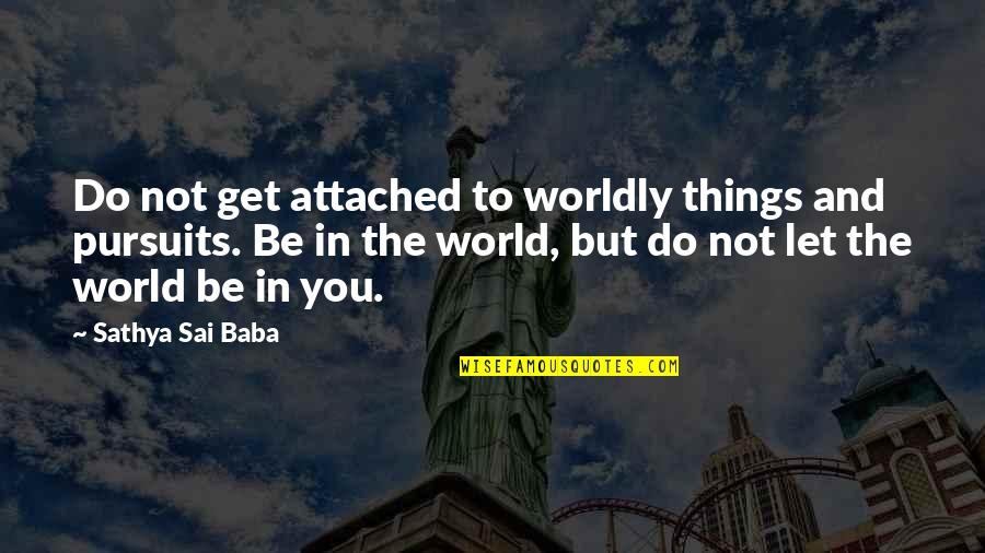 I Get Attached Quotes By Sathya Sai Baba: Do not get attached to worldly things and