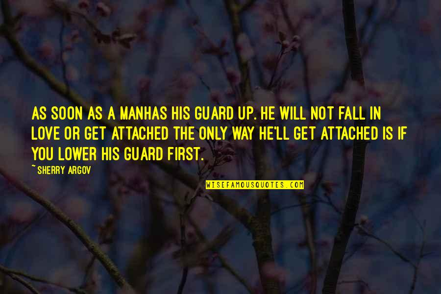 I Get Attached Quotes By Sherry Argov: As soon as a manhas his guard up.