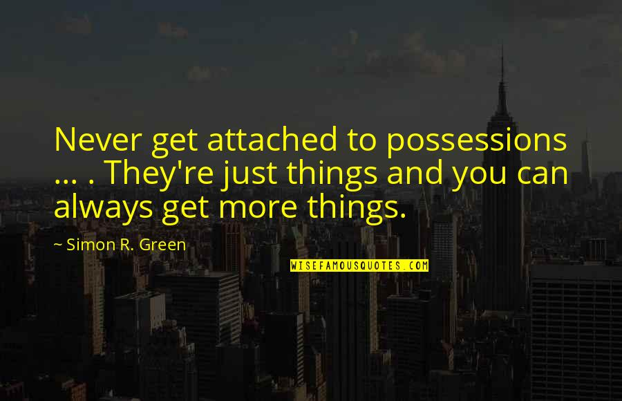 I Get Attached Quotes By Simon R. Green: Never get attached to possessions ... . They're