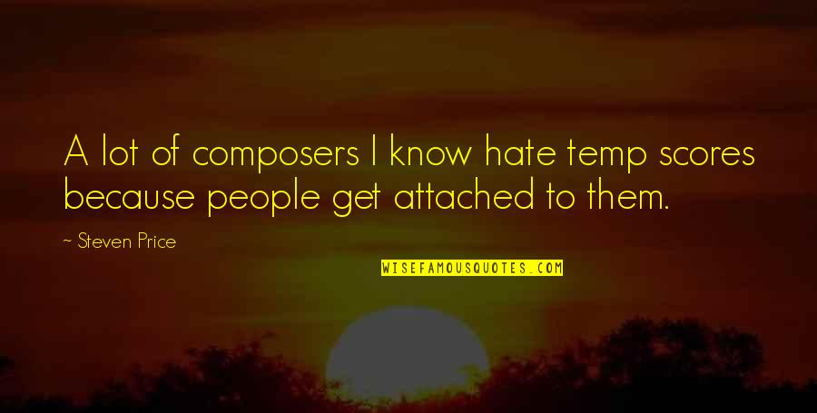 I Get Attached Quotes By Steven Price: A lot of composers I know hate temp