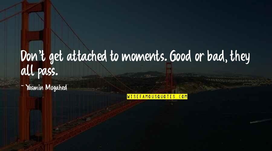 I Get Attached Quotes By Yasmin Mogahed: Don't get attached to moments. Good or bad,