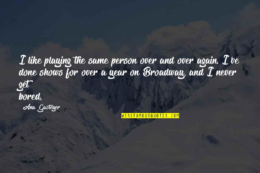 I Get Bored Quotes By Ana Gasteyer: I like playing the same person over and