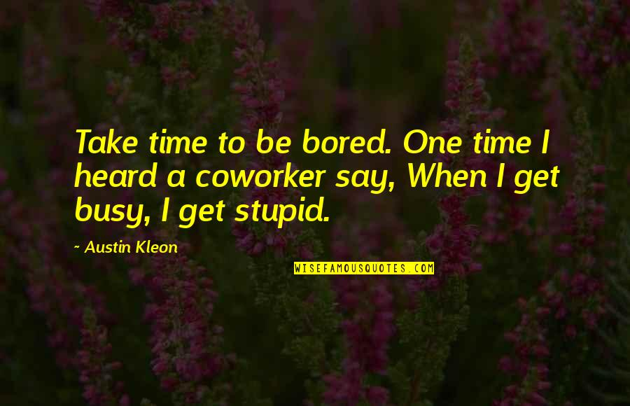 I Get Bored Quotes By Austin Kleon: Take time to be bored. One time I