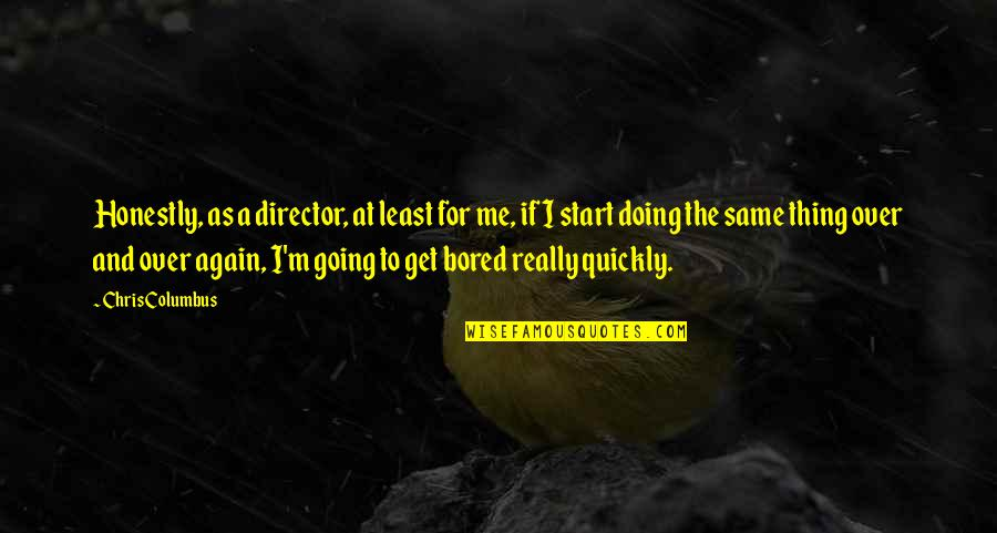 I Get Bored Quotes By Chris Columbus: Honestly, as a director, at least for me,