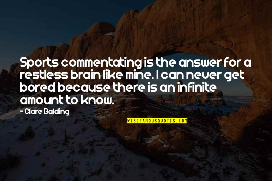 I Get Bored Quotes By Clare Balding: Sports commentating is the answer for a restless