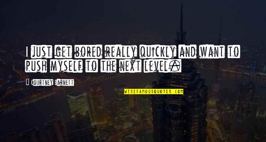 I Get Bored Quotes By Courtney Barnett: I just get bored really quickly and want