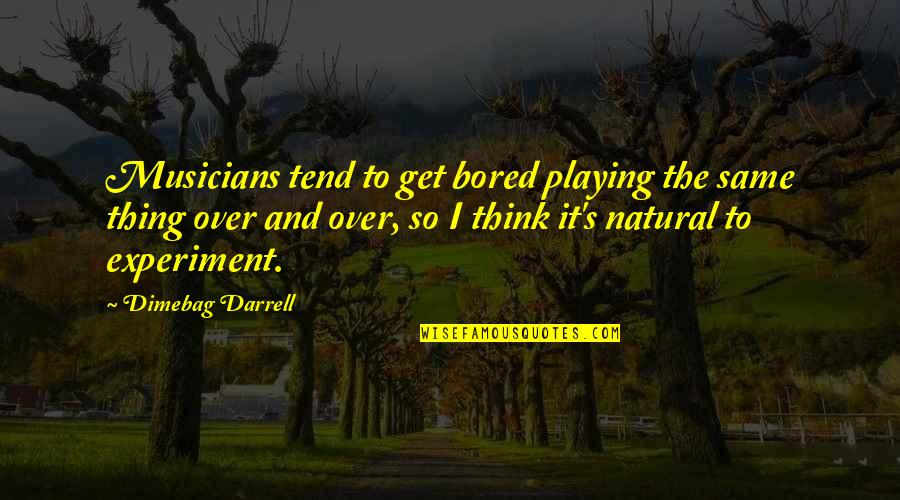 I Get Bored Quotes By Dimebag Darrell: Musicians tend to get bored playing the same