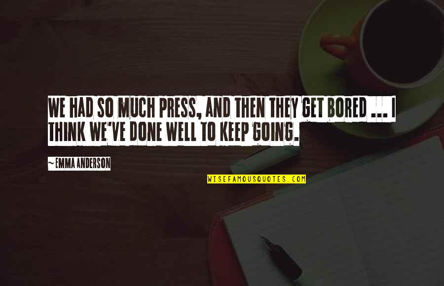 I Get Bored Quotes By Emma Anderson: We had so much press, and then they
