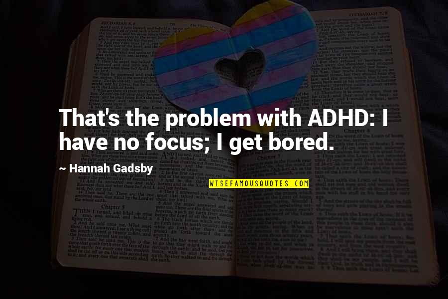 I Get Bored Quotes By Hannah Gadsby: That's the problem with ADHD: I have no