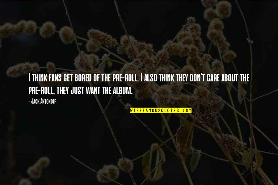 I Get Bored Quotes By Jack Antonoff: I think fans get bored of the pre-roll.