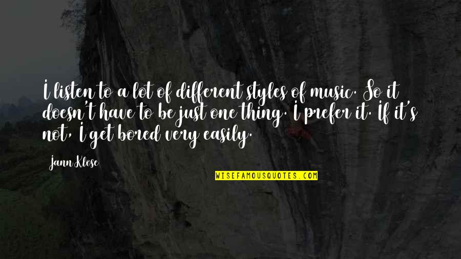 I Get Bored Quotes By Jann Klose: I listen to a lot of different styles
