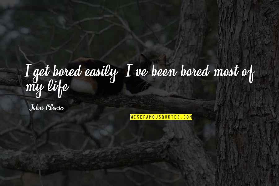 I Get Bored Quotes By John Cleese: I get bored easily. I've been bored most