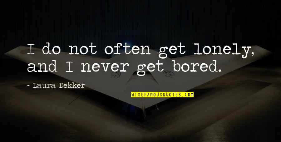 I Get Bored Quotes By Laura Dekker: I do not often get lonely, and I