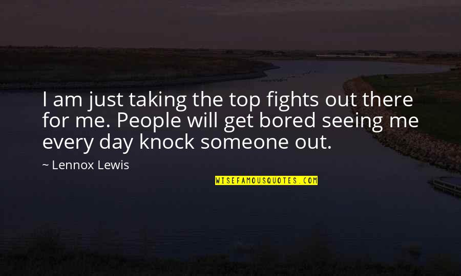 I Get Bored Quotes By Lennox Lewis: I am just taking the top fights out