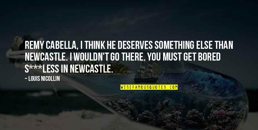 I Get Bored Quotes By Louis Nicollin: Remy Cabella, I think he deserves something else