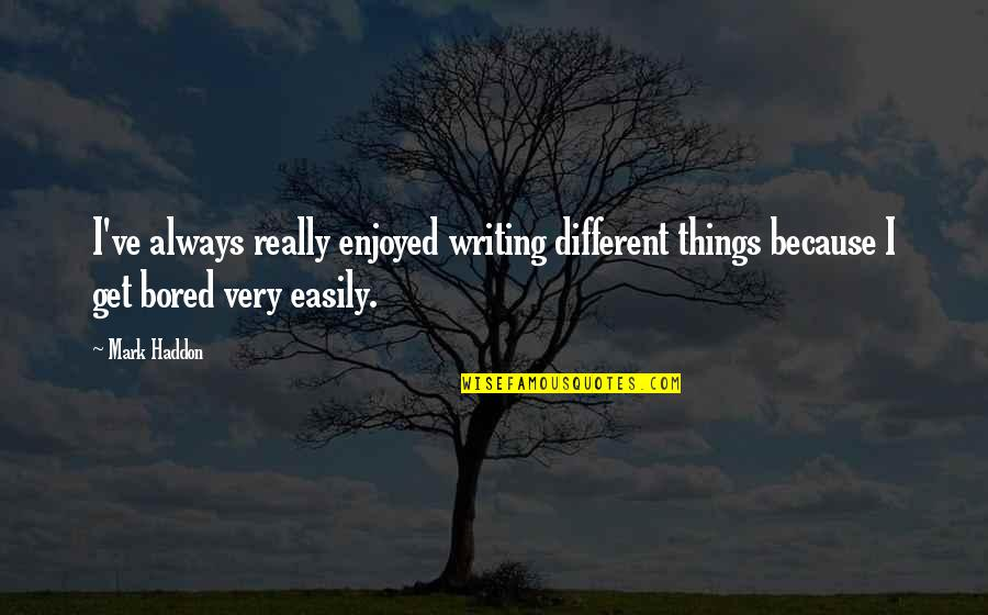 I Get Bored Quotes By Mark Haddon: I've always really enjoyed writing different things because
