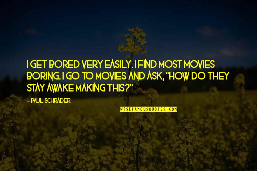 I Get Bored Quotes By Paul Schrader: I get bored very easily. I find most