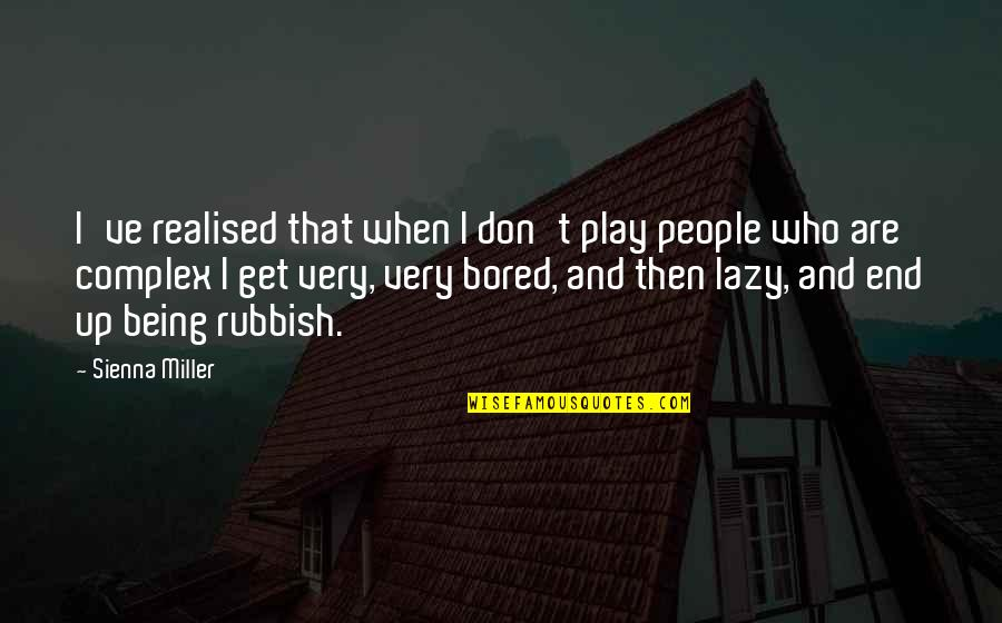 I Get Bored Quotes By Sienna Miller: I've realised that when I don't play people