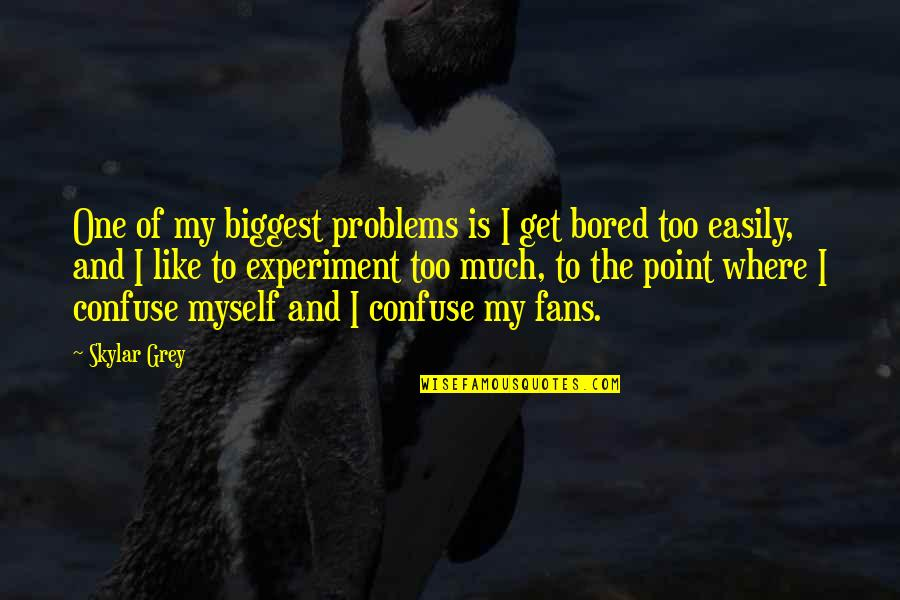 I Get Bored Quotes By Skylar Grey: One of my biggest problems is I get