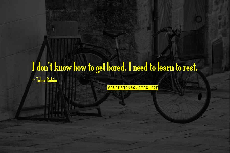 I Get Bored Quotes By Tahar Rahim: I don't know how to get bored. I