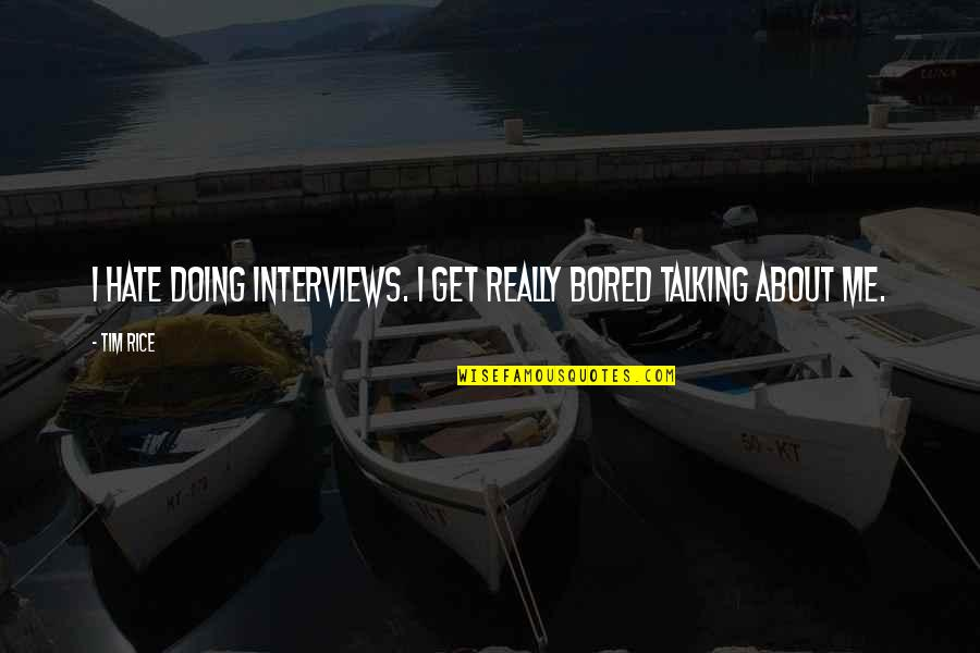 I Get Bored Quotes By Tim Rice: I hate doing interviews. I get really bored