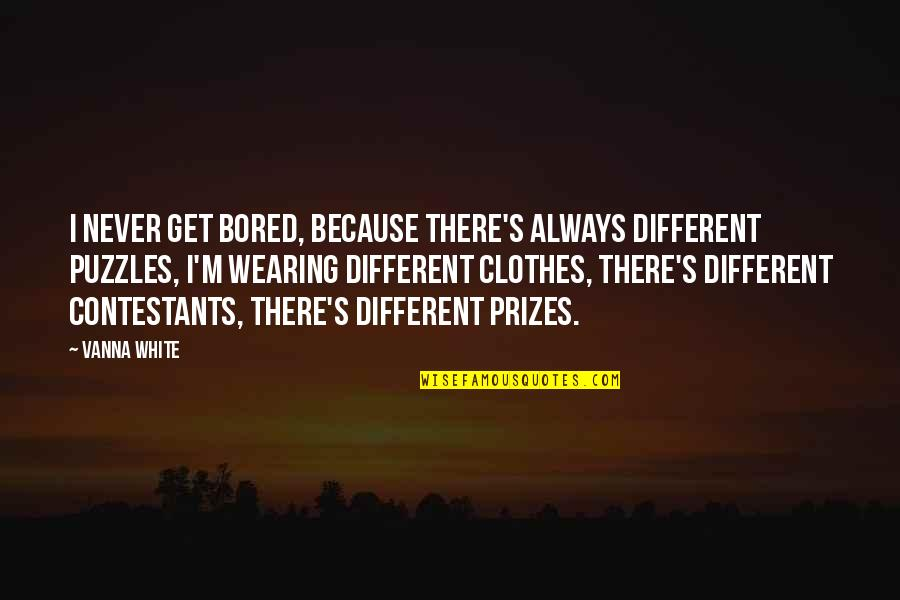 I Get Bored Quotes By Vanna White: I never get bored, because there's always different