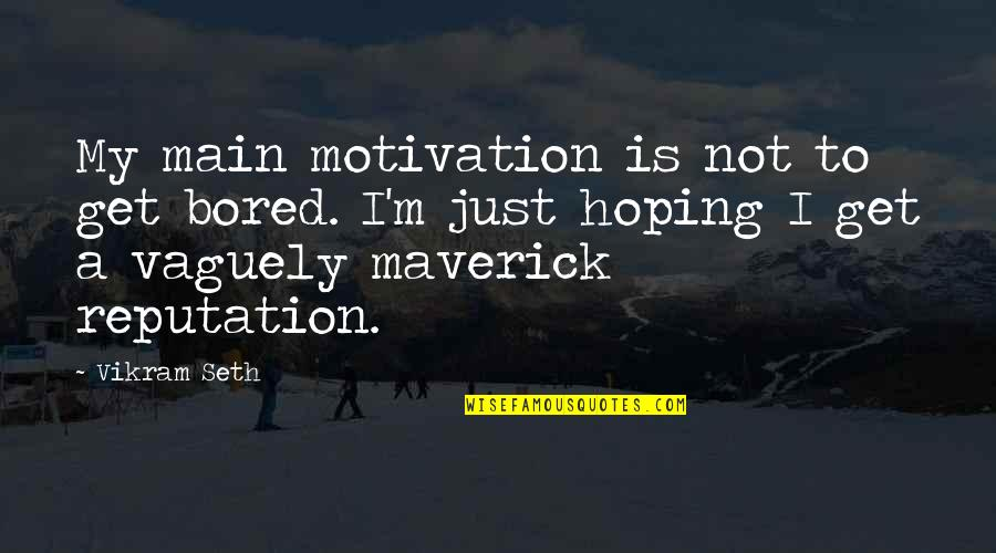 I Get Bored Quotes By Vikram Seth: My main motivation is not to get bored.