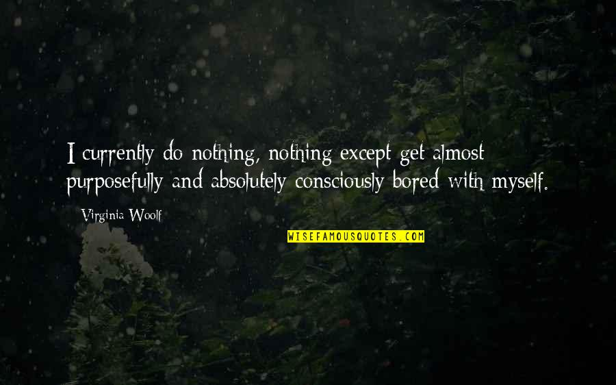 I Get Bored Quotes By Virginia Woolf: I currently do nothing, nothing except get almost