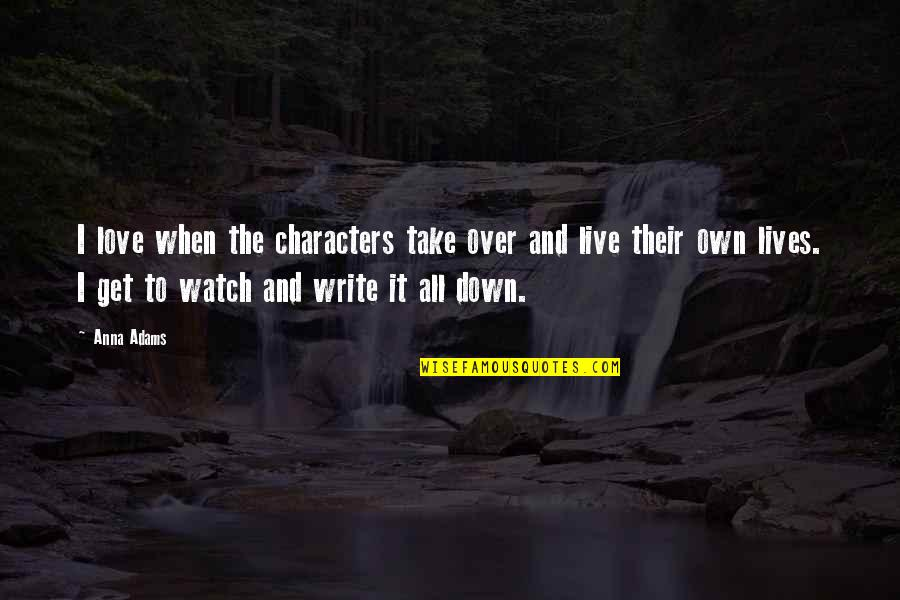 I Get Over It Quotes By Anna Adams: I love when the characters take over and