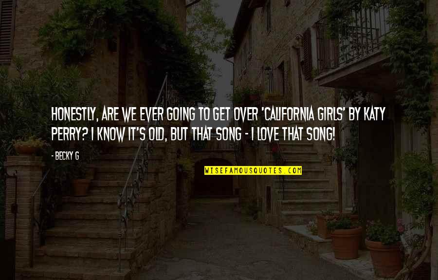 I Get Over It Quotes By Becky G: Honestly, are we ever going to get over