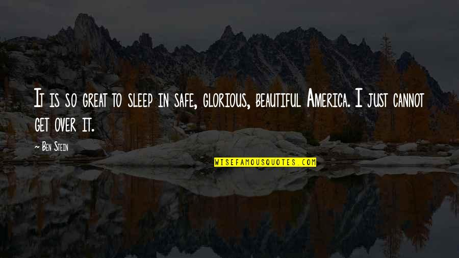 I Get Over It Quotes By Ben Stein: It is so great to sleep in safe,