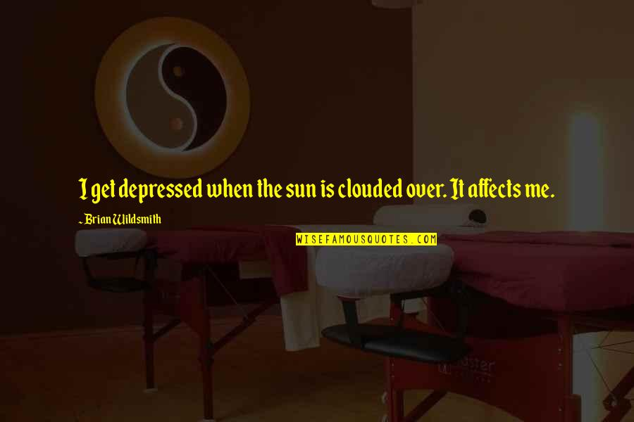 I Get Over It Quotes By Brian Wildsmith: I get depressed when the sun is clouded
