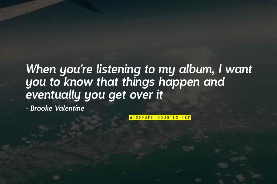 I Get Over It Quotes By Brooke Valentine: When you're listening to my album, I want
