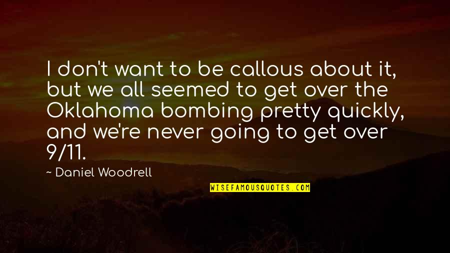 I Get Over It Quotes By Daniel Woodrell: I don't want to be callous about it,