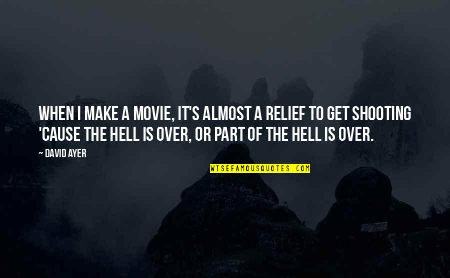 I Get Over It Quotes By David Ayer: When I make a movie, it's almost a