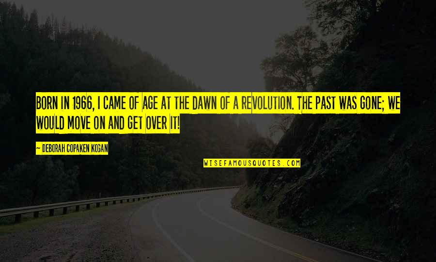 I Get Over It Quotes By Deborah Copaken Kogan: Born in 1966, I came of age at