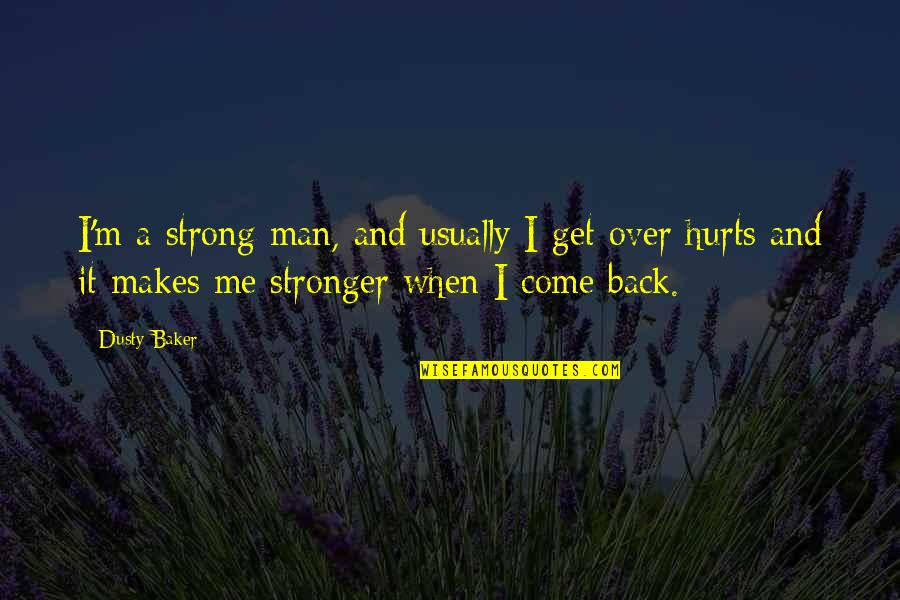 I Get Over It Quotes By Dusty Baker: I'm a strong man, and usually I get