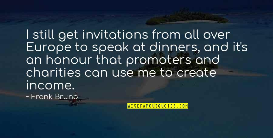 I Get Over It Quotes By Frank Bruno: I still get invitations from all over Europe