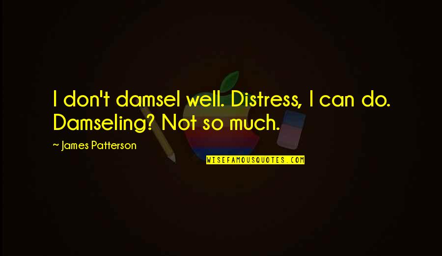 I Get Over It Quotes By James Patterson: I don't damsel well. Distress, I can do.