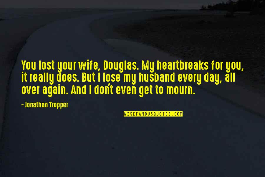 I Get Over It Quotes By Jonathan Tropper: You lost your wife, Douglas. My heartbreaks for