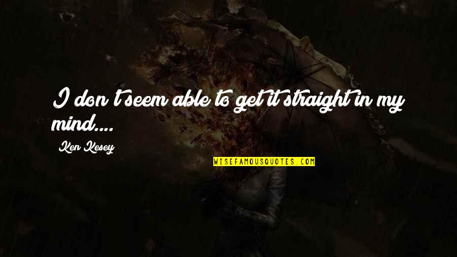 I Get Over It Quotes By Ken Kesey: I don't seem able to get it straight