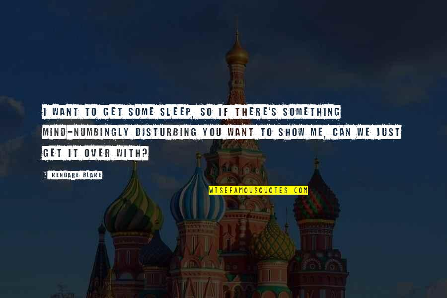 I Get Over It Quotes By Kendare Blake: I want to get some sleep, so if