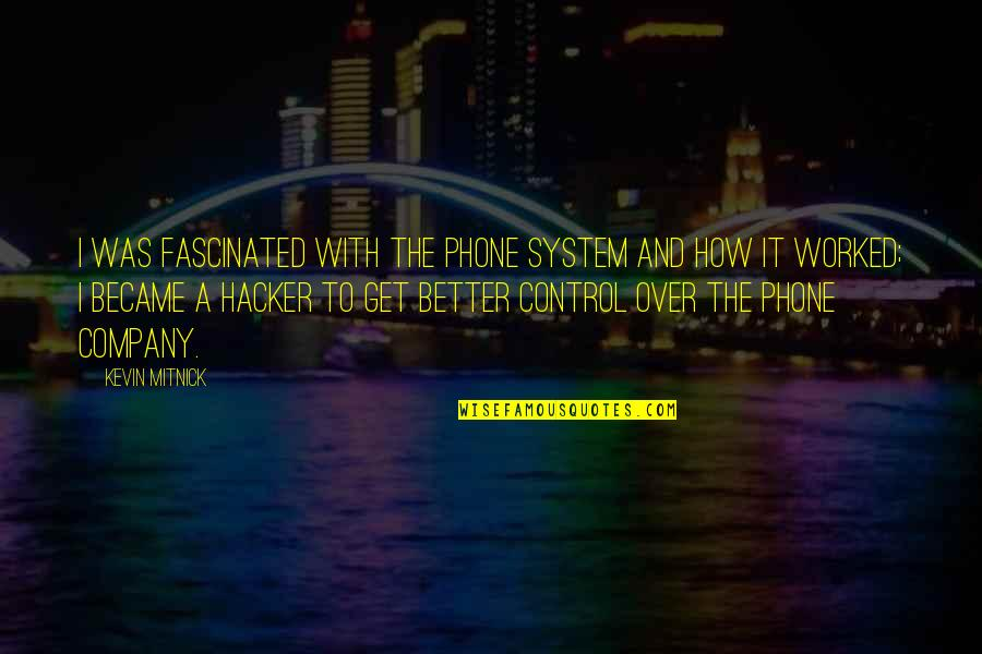 I Get Over It Quotes By Kevin Mitnick: I was fascinated with the phone system and