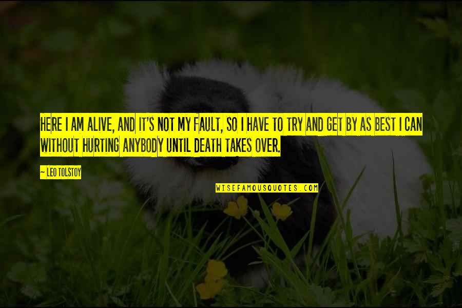 I Get Over It Quotes By Leo Tolstoy: Here I am alive, and it's not my