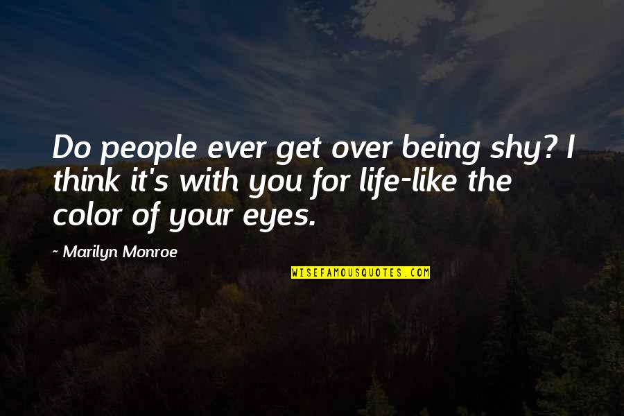 I Get Over It Quotes By Marilyn Monroe: Do people ever get over being shy? I