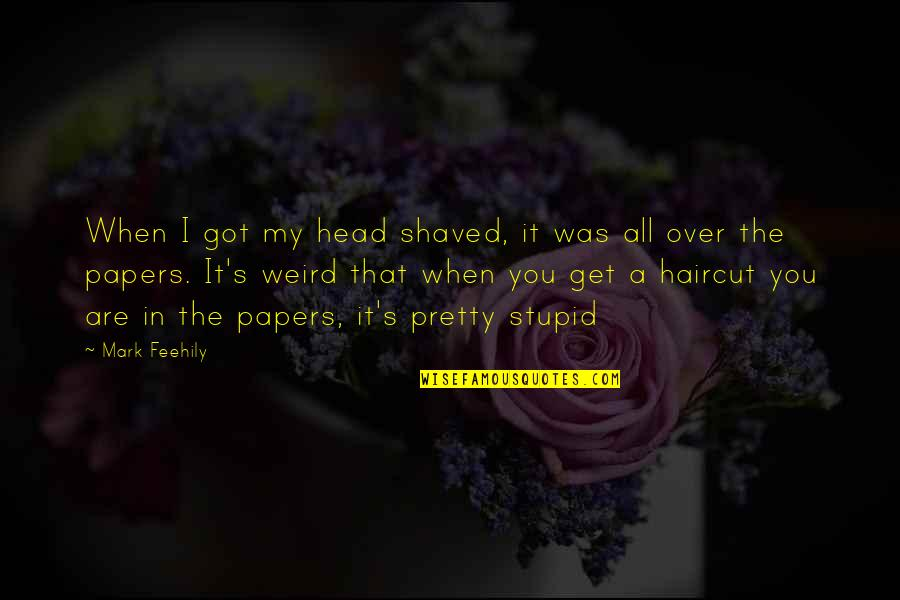 I Get Over It Quotes By Mark Feehily: When I got my head shaved, it was