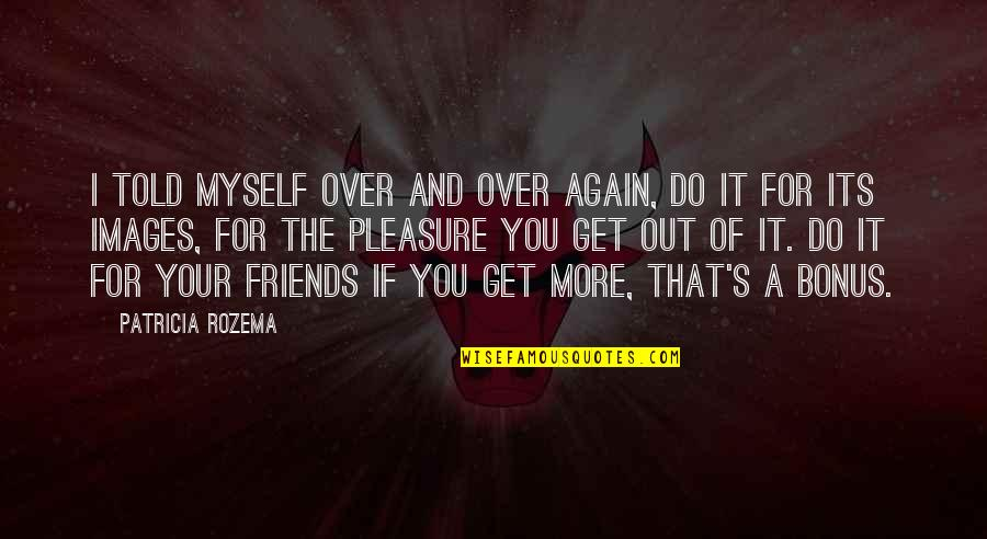 I Get Over It Quotes By Patricia Rozema: I told myself over and over again, do