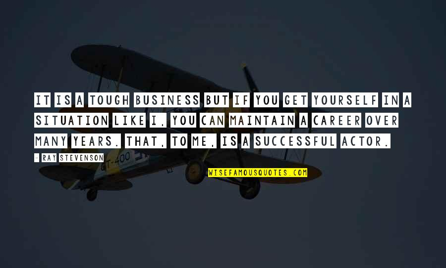 I Get Over It Quotes By Ray Stevenson: It is a tough business but if you